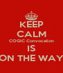 KEEP CALM COGIC Convocation IS ON THE WAY - Personalised Poster A4 size