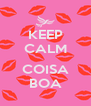 KEEP CALM  COISA BOA - Personalised Poster A4 size