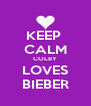 KEEP  CALM COLBY LOVES BIEBER - Personalised Poster A4 size
