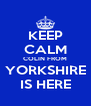KEEP CALM COLIN FROM YORKSHIRE IS HERE - Personalised Poster A4 size