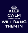 KEEP CALM COLIN NISH WILL BANG THEM IN - Personalised Poster A4 size