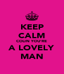 KEEP CALM COLIN YOU'RE A LOVELY MAN - Personalised Poster A4 size