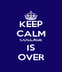 KEEP CALM COLLAGE IS OVER - Personalised Poster A4 size