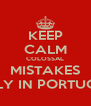 KEEP CALM COLOSSAL MISTAKES ONLY IN PORTUGAL - Personalised Poster A4 size