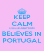 KEEP CALM COLOURBYMIM BELIEVES IN PORTUGAL - Personalised Poster A4 size