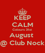 KEEP CALM Colours 31st August  @ Club Nock - Personalised Poster A4 size