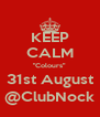 """KEEP CALM """"Colours"""" 31st August @ClubNock - Personalised Poster A4 size"""
