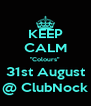 """KEEP CALM """"Colours"""" 31st August @ ClubNock - Personalised Poster A4 size"""