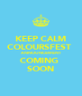 KEEP CALM COLOURSFEST  ANNOUNCEMENT COMING  SOON - Personalised Poster A4 size