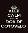 KEEP CALM COM A DOR DE COTOVELO  - Personalised Poster A4 size