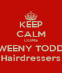 KEEP CALM COME SWEENY TODDS Hairdressers - Personalised Poster A4 size