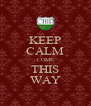 KEEP CALM COME THIS WAY - Personalised Poster A4 size