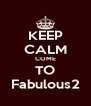 KEEP CALM COME TO Fabulous2 - Personalised Poster A4 size