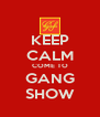 KEEP CALM COME TO GANG SHOW - Personalised Poster A4 size