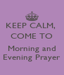 KEEP CALM,  COME TO  Morning and Evening Prayer - Personalised Poster A4 size