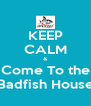KEEP CALM & Come To the  Badfish House  - Personalised Poster A4 size