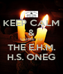 KEEP CALM & COME TO THE E.H.M. H.S. ONEG - Personalised Poster A4 size