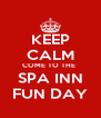 KEEP CALM COME TO THE  SPA INN FUN DAY - Personalised Poster A4 size