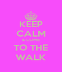KEEP CALM & COME TO THE WALK - Personalised Poster A4 size