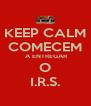 KEEP CALM  COMECEM   A ENTREGAR O I.R.S. - Personalised Poster A4 size