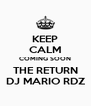 KEEP CALM COMING SOON THE RETURN DJ MARIO RDZ - Personalised Poster A4 size