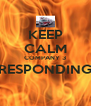 KEEP CALM COMPANY 3 RESPONDING  - Personalised Poster A4 size