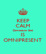 KEEP CALM Composure God IS OMNIPRESENT - Personalised Poster A4 size