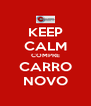 KEEP CALM COMPRE CARRO NOVO - Personalised Poster A4 size