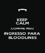 KEEP CALM COMPRE MEU INGRESSO PARA BLOODLINES - Personalised Poster A4 size