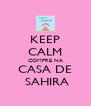 KEEP CALM COMPRE NA CASA DE  SAHIRA - Personalised Poster A4 size