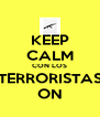 KEEP CALM CON LOS TERRORISTAS ON - Personalised Poster A4 size