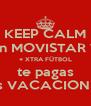 KEEP CALM con MOVISTAR TV + XTRA FÜTBOL te pagas las VACACIONES - Personalised Poster A4 size