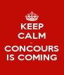 KEEP CALM ... CONCOURS IS COMING - Personalised Poster A4 size