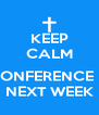 KEEP CALM  CONFERENCE IS NEXT WEEK - Personalised Poster A4 size