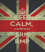 KEEP CALM,  CONFESS SRM RMP - Personalised Poster A4 size
