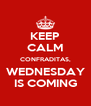 KEEP CALM CONFRADITAS, WEDNESDAY IS COMING - Personalised Poster A4 size