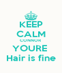 KEEP CALM CONNOR YOURE  Hair is fine - Personalised Poster A4 size