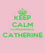 KEEP CALM CONSIDERATE CATHERINE  - Personalised Poster A4 size