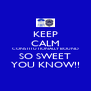 KEEP CALM CONSTITUTIONALLY BOUND SO SWEET YOU KNOW!! - Personalised Poster A4 size