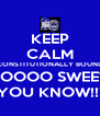 KEEP CALM CONSTITUTIONALLY BOUND SOOOO SWEET YOU KNOW!!! - Personalised Poster A4 size