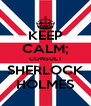 KEEP CALM; CONSULT SHERLOCK HOLMES - Personalised Poster A4 size