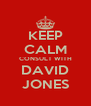 KEEP CALM CONSULT WITH DAVID JONES - Personalised Poster A4 size