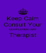 Keep Calm Consult Your COMPLEMENTARY Therapist  - Personalised Poster A4 size