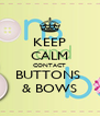 KEEP CALM CONTACT BUTTONS  & BOWS - Personalised Poster A4 size