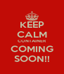 KEEP CALM CONTAINER COMING SOON!! - Personalised Poster A4 size