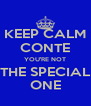 KEEP CALM CONTE YOU'RE NOT THE SPECIAL ONE - Personalised Poster A4 size