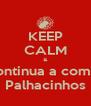 KEEP CALM & Continua a comer Palhacinhos - Personalised Poster A4 size