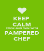 KEEP  CALM COOK AND WIN WITH PAMPERED CHEF - Personalised Poster A4 size
