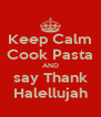 Keep Calm Cook Pasta AND say Thank Halellujah - Personalised Poster A4 size