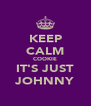KEEP CALM COOKIE IT'S JUST JOHNNY - Personalised Poster A4 size